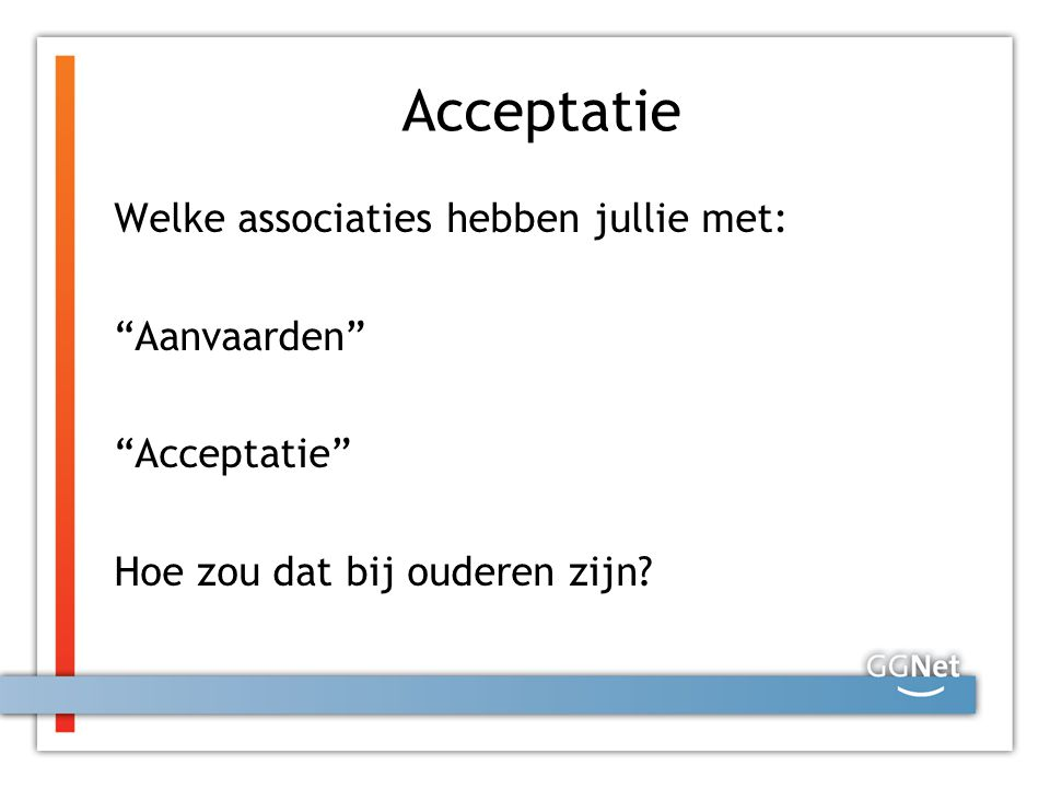Acceptatie Welke associaties hebben jullie met: Aanvaarden