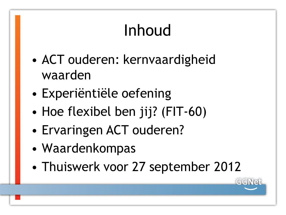 Inhoud ACT ouderen: kernvaardigheid waarden Experiëntiële oefening