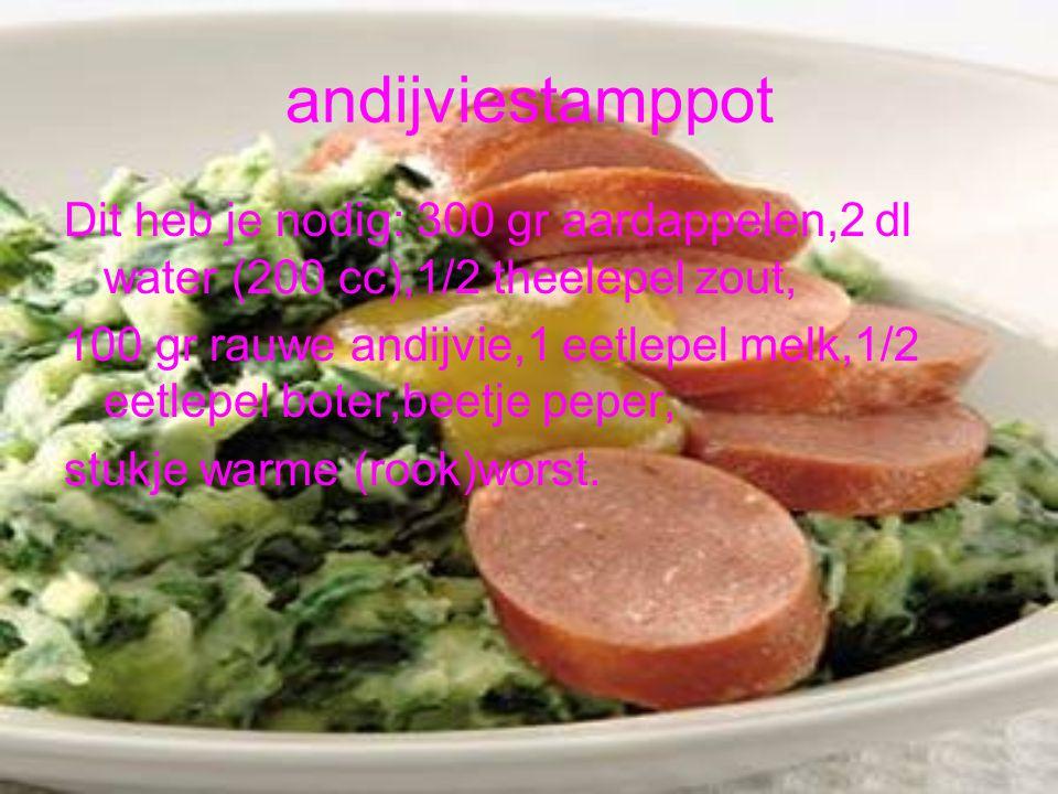 andijviestamppot Dit heb je nodig: 300 gr aardappelen,2 dl water (200 cc),1/2 theelepel zout,