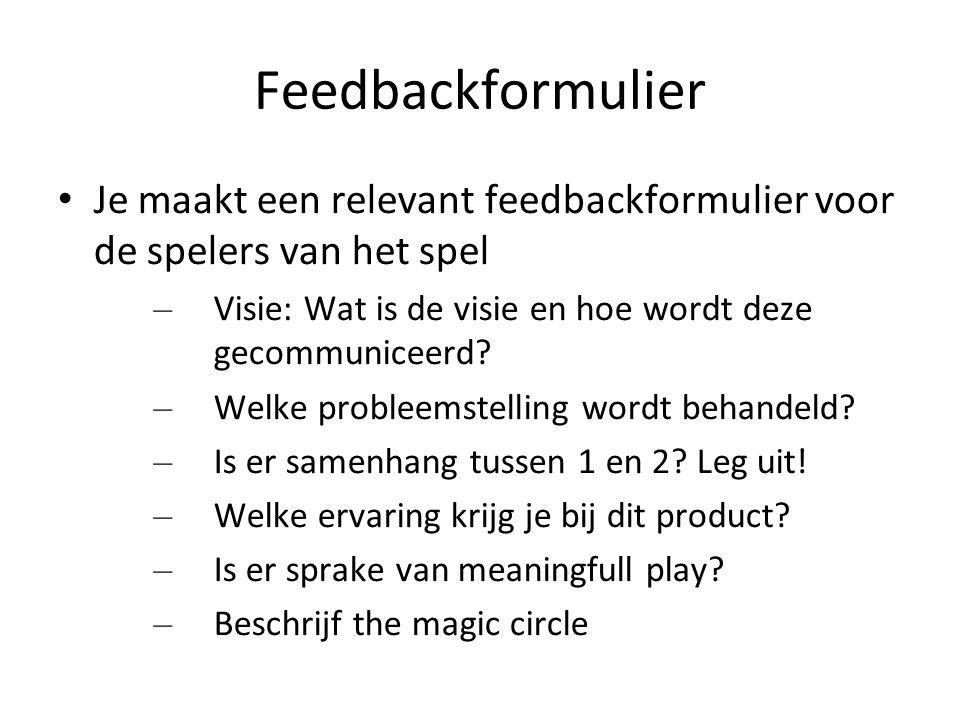 Feedbackformulier Je maakt een relevant feedbackformulier voor de spelers van het spel. Visie: Wat is de visie en hoe wordt deze gecommuniceerd