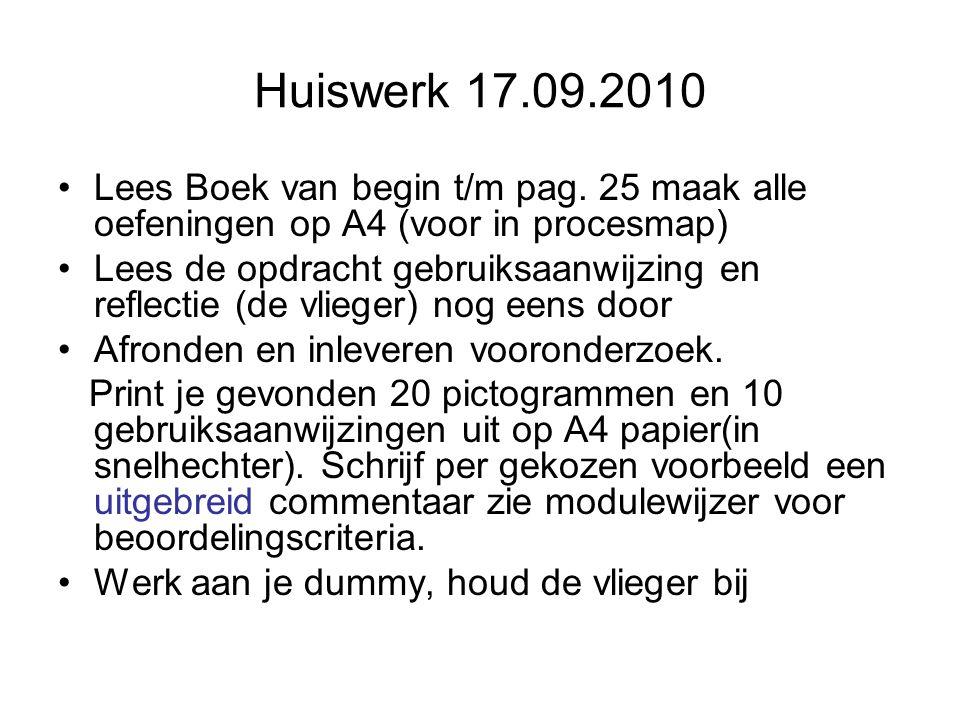 Huiswerk 17.09.2010 Lees Boek van begin t/m pag. 25 maak alle oefeningen op A4 (voor in procesmap)