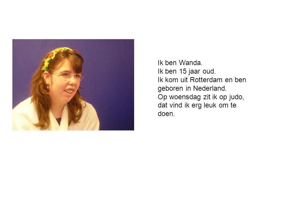 Ik ben Wanda. Ik ben 15 jaar oud. Ik kom uit Rotterdam en ben.
