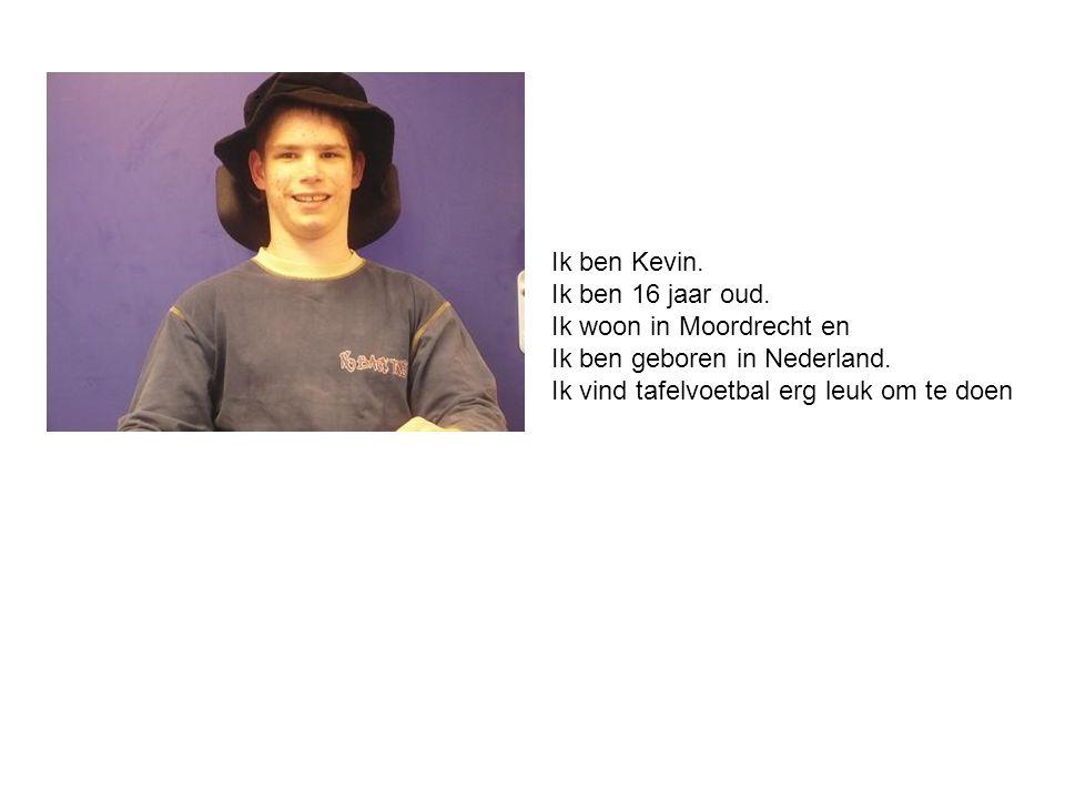 Ik ben Kevin. Ik ben 16 jaar oud. Ik woon in Moordrecht en.