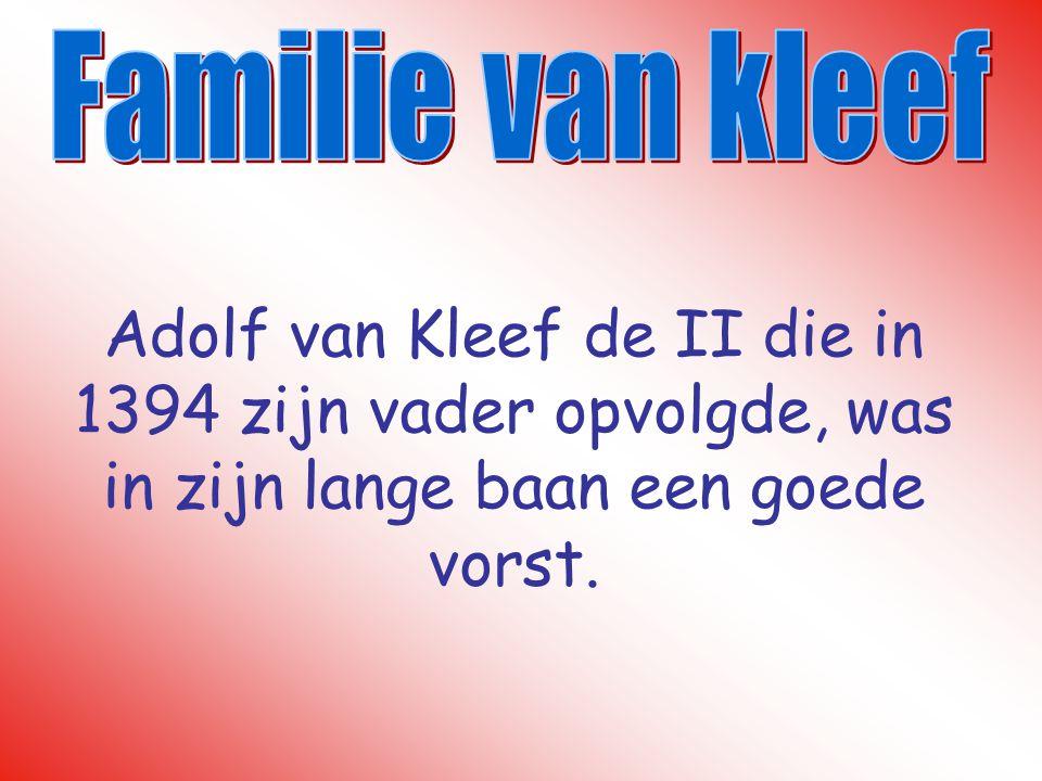 Familie van kleef Adolf van Kleef de II die in 1394 zijn vader opvolgde, was in zijn lange baan een goede vorst.