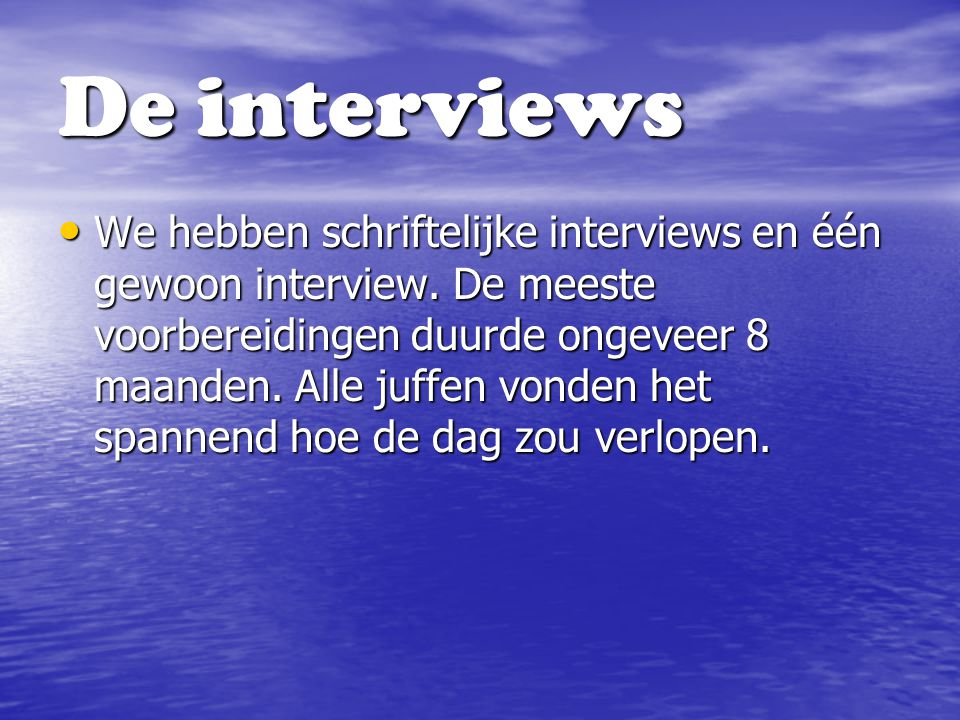 De interviews