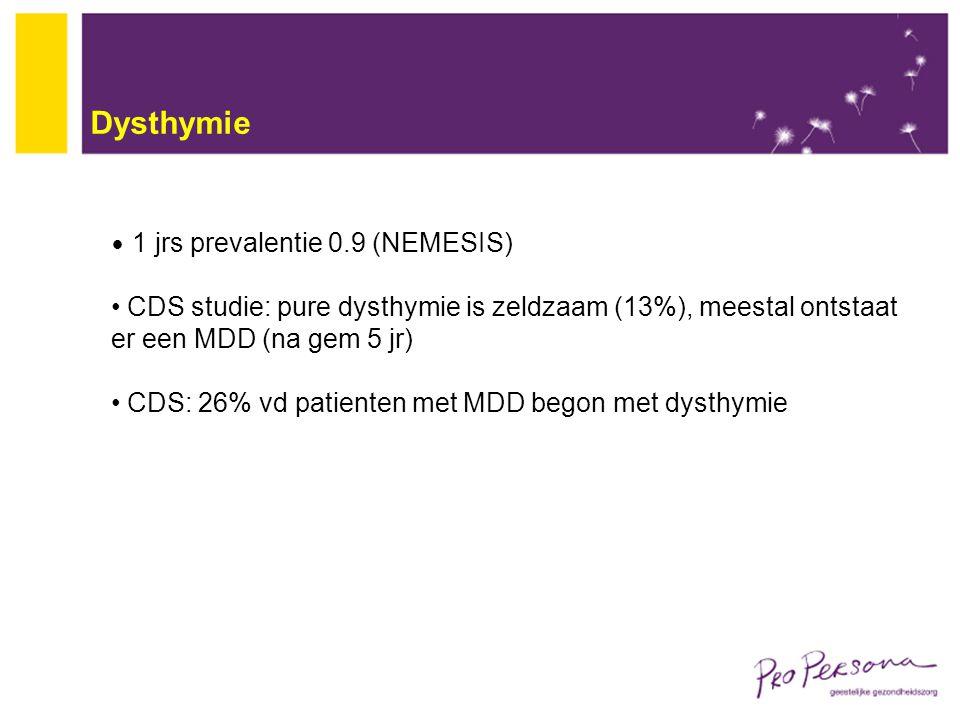 Dysthymie 1 jrs prevalentie 0.9 (NEMESIS) CDS studie: pure dysthymie is zeldzaam (13%), meestal ontstaat er een MDD (na gem 5 jr)