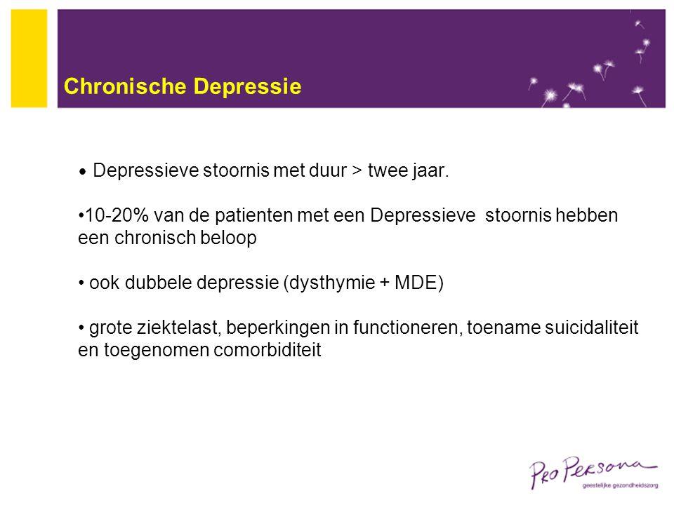 Chronische Depressie Depressieve stoornis met duur > twee jaar. 10-20% van de patienten met een Depressieve stoornis hebben een chronisch beloop.