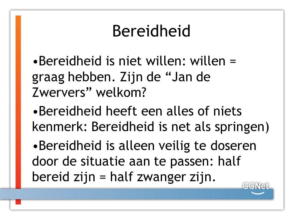 Bereidheid Bereidheid is niet willen: willen = graag hebben. Zijn de Jan de Zwervers welkom