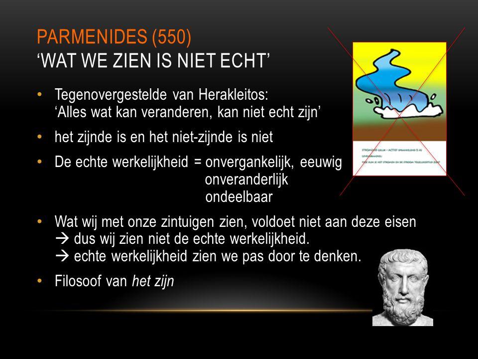 Parmenides (550) 'Wat we zien is niet echt'