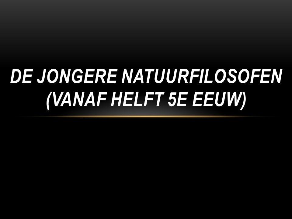 De jongere natuurfilosofen (vanaf helft 5e eeuw)