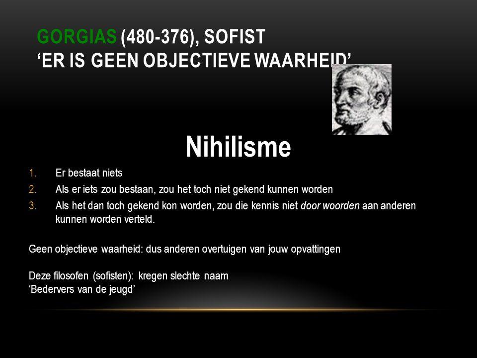 Gorgias (480-376), sofist 'Er is geen objectieve waarheid'