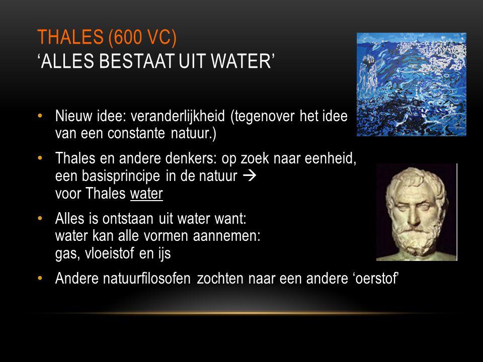 Thales (600 vC) 'Alles bestaat uit water'