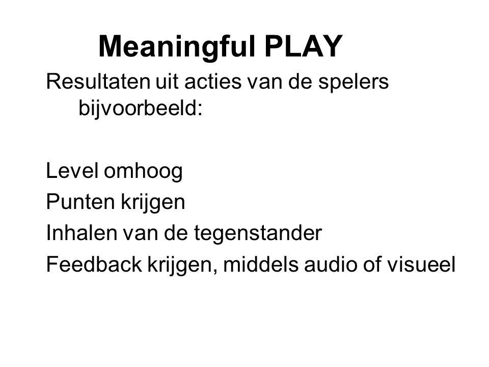 Meaningful PLAY Resultaten uit acties van de spelers bijvoorbeeld:
