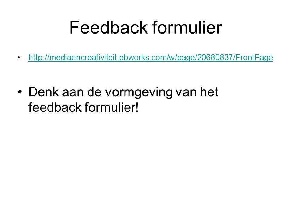 Feedback formulier Denk aan de vormgeving van het feedback formulier!