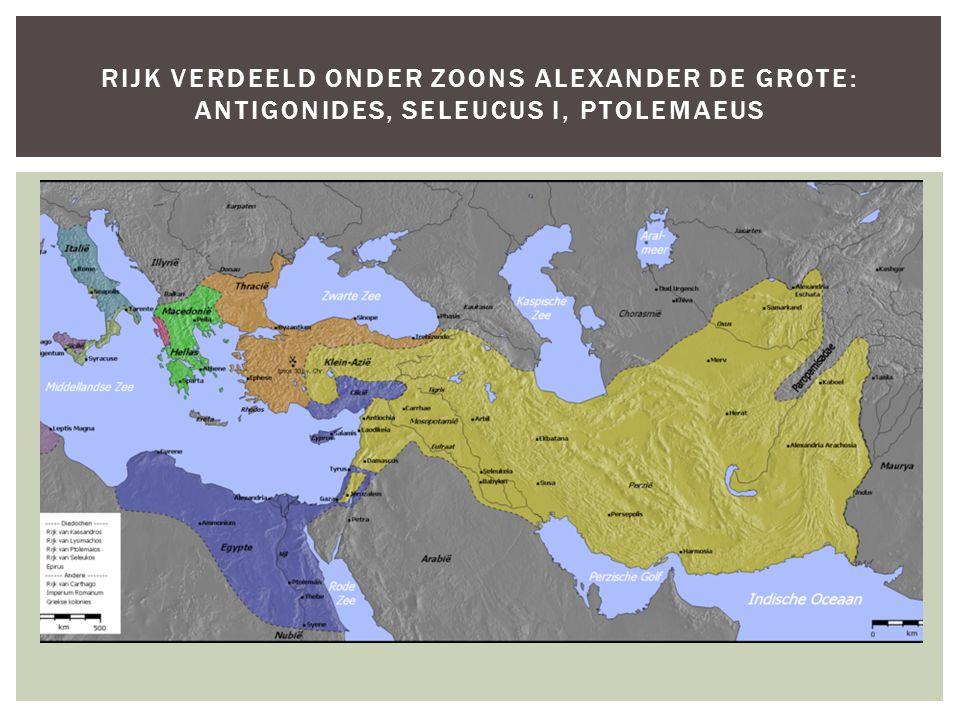 Rijk verdeeld onder zoons Alexander de Grote: Antigonides, Seleucus I, Ptolemaeus