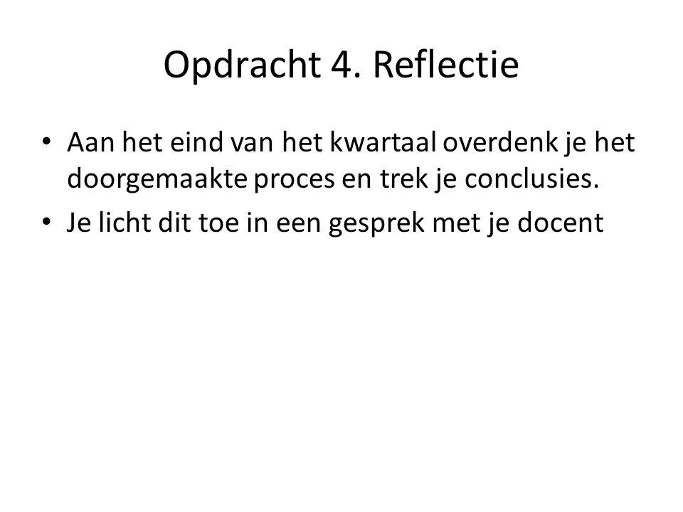 Opdracht 4. Reflectie Aan het eind van het kwartaal overdenk je het doorgemaakte proces en trek je conclusies.