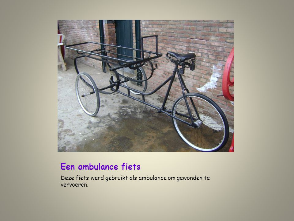 Een ambulance fiets Deze fiets werd gebruikt als ambulance om gewonden te vervoeren.
