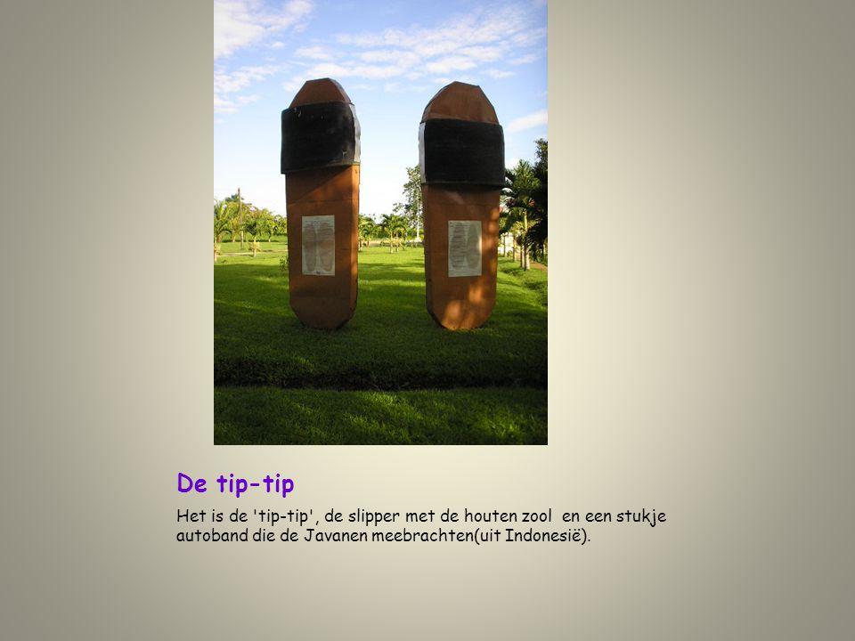 De tip-tip Het is de tip-tip , de slipper met de houten zool en een stukje autoband die de Javanen meebrachten(uit Indonesië).