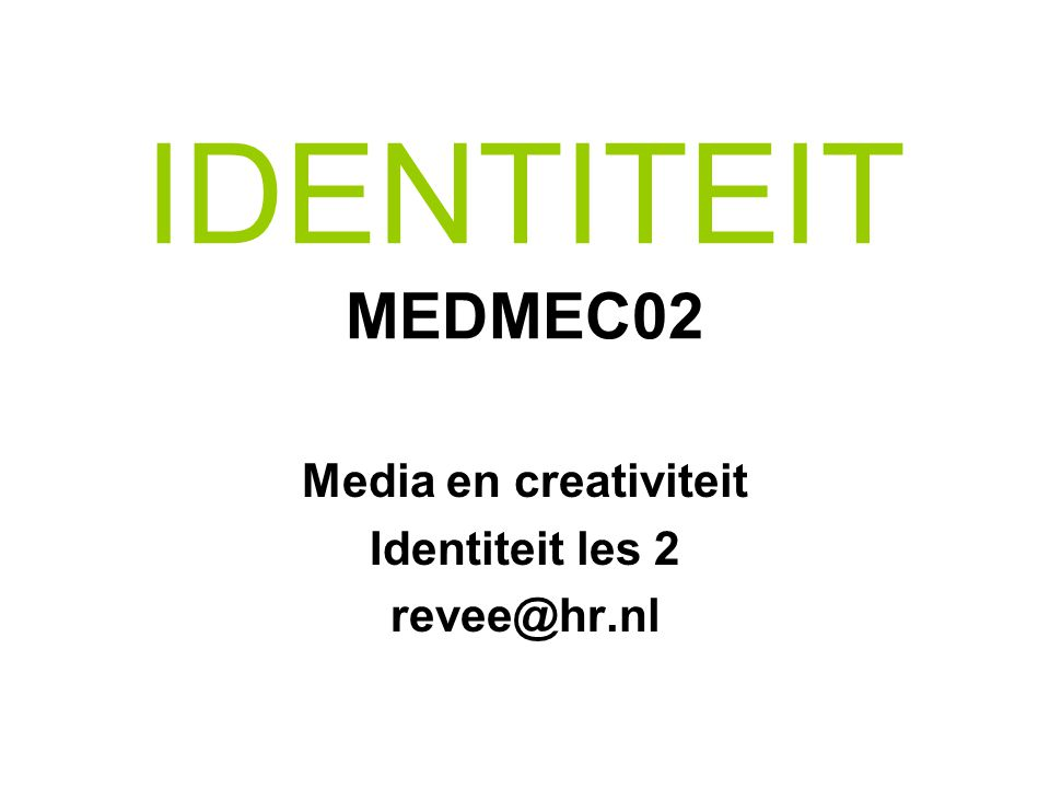 Media en creativiteit Identiteit les 2 revee@hr.nl