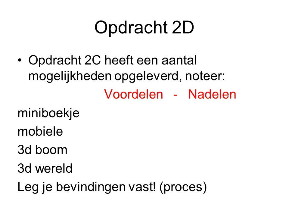 Opdracht 2D Opdracht 2C heeft een aantal mogelijkheden opgeleverd, noteer: Voordelen - Nadelen.