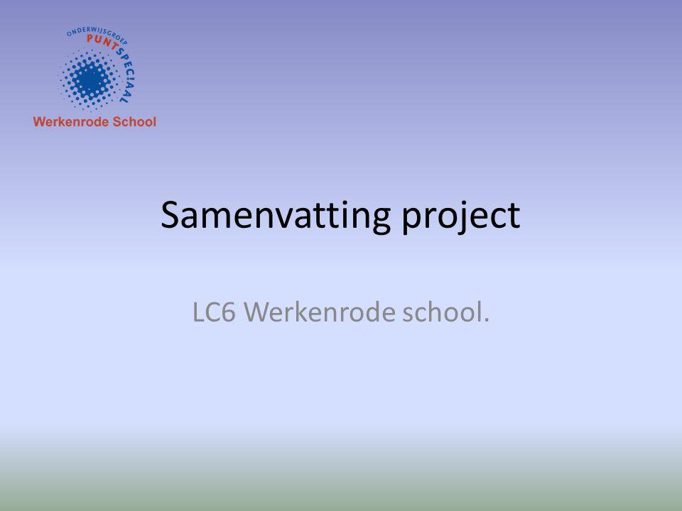 Samenvatting project LC6 Werkenrode school.