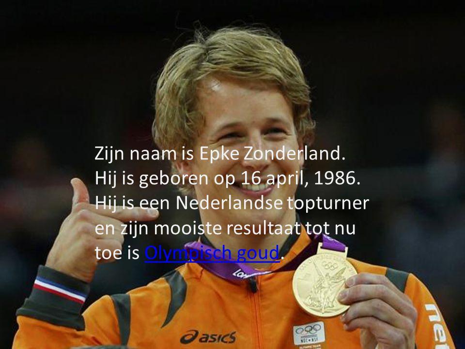 Zijn naam is Epke Zonderland. Hij is geboren op 16 april, 1986
