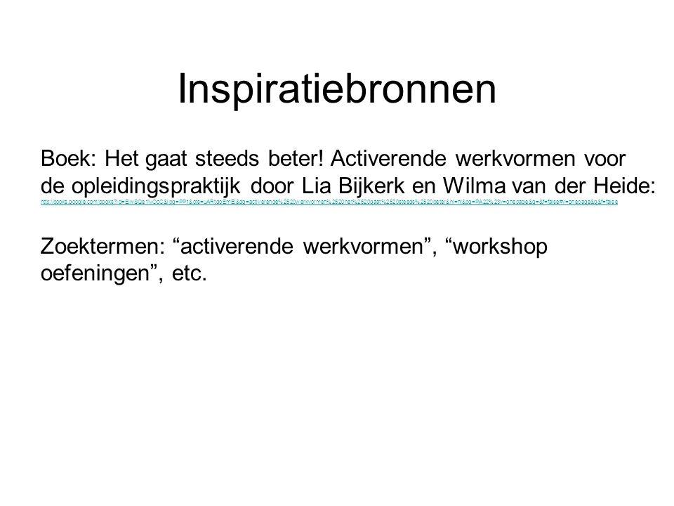 Inspiratiebronnen Boek: Het gaat steeds beter! Activerende werkvormen voor. de opleidingspraktijk door Lia Bijkerk en Wilma van der Heide: