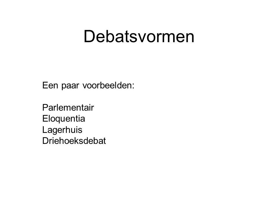 Debatsvormen Een paar voorbeelden: Parlementair Eloquentia Lagerhuis