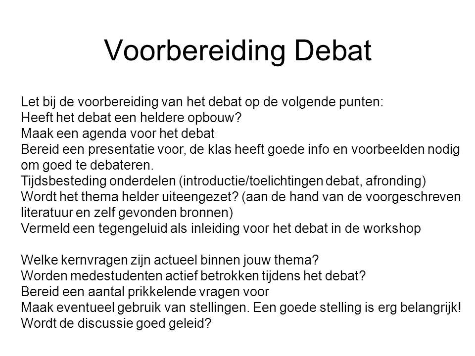 Voorbereiding Debat Let bij de voorbereiding van het debat op de volgende punten: Heeft het debat een heldere opbouw