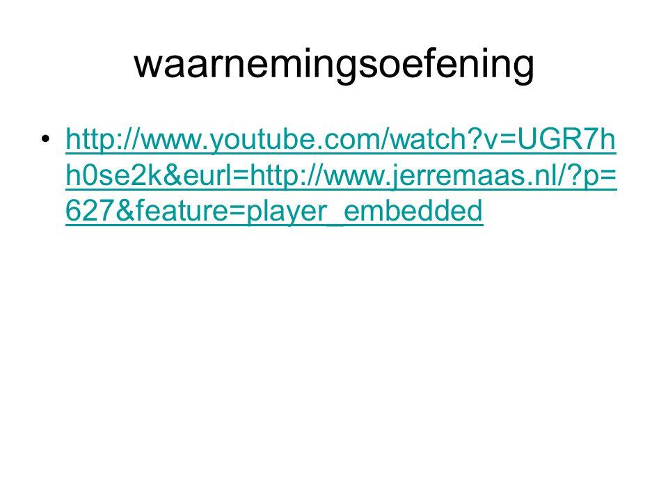 waarnemingsoefening http://www.youtube.com/watch v=UGR7hh0se2k&eurl=http://www.jerremaas.nl/ p=627&feature=player_embedded.