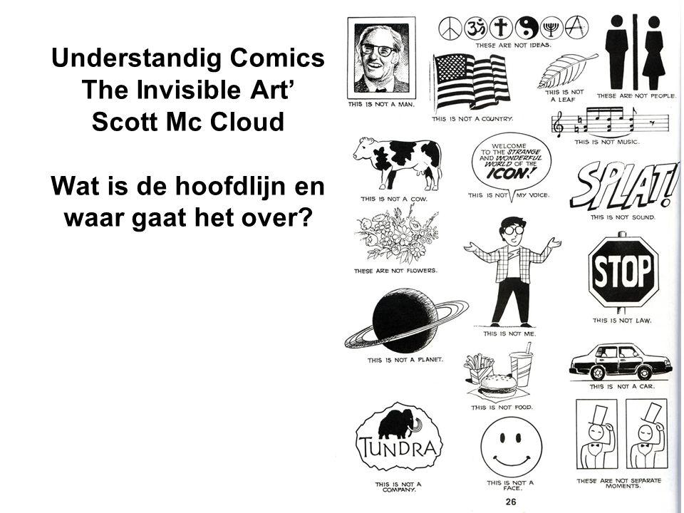 Understandig Comics The Invisible Art' Scott Mc Cloud Wat is de hoofdlijn en waar gaat het over