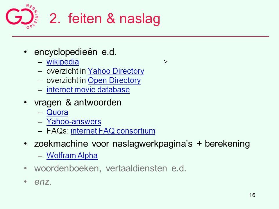 2. feiten & naslag encyclopedieën e.d. vragen & antwoorden