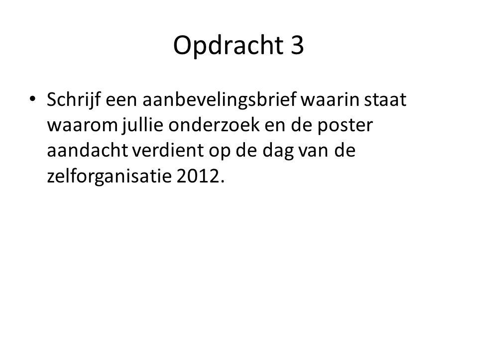 Opdracht 3 Schrijf een aanbevelingsbrief waarin staat waarom jullie onderzoek en de poster aandacht verdient op de dag van de zelforganisatie 2012.