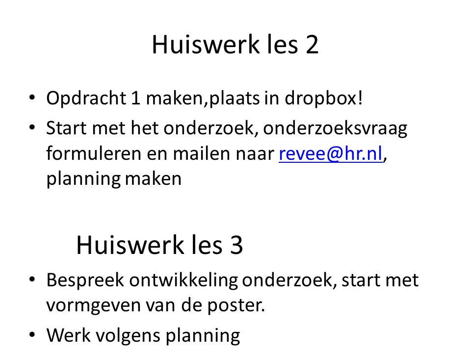 Huiswerk les 2 Huiswerk les 3 Opdracht 1 maken,plaats in dropbox!