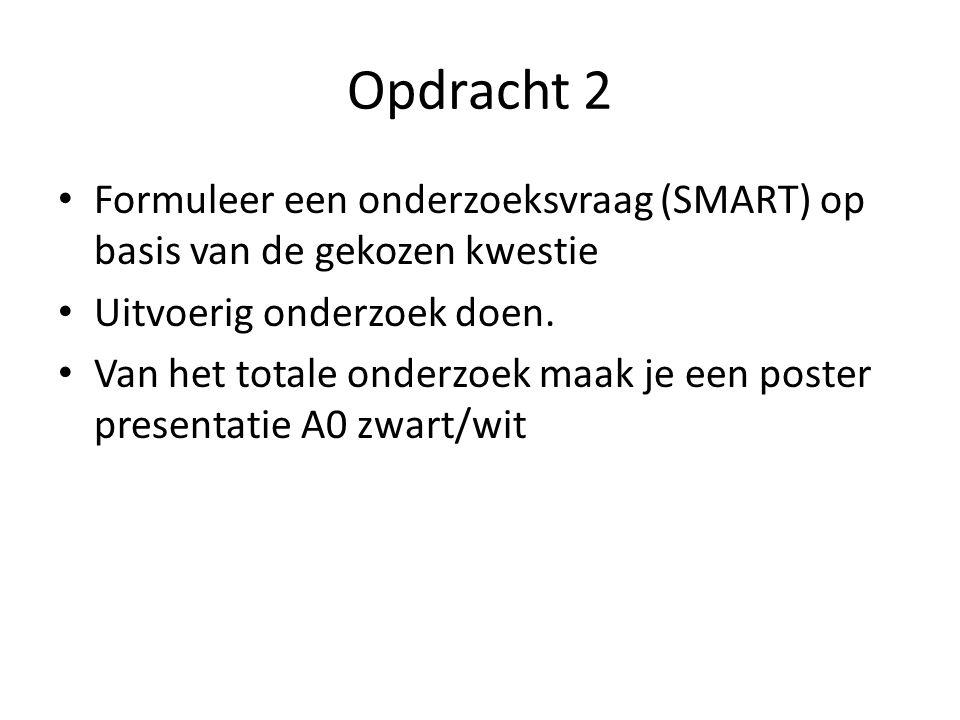 Opdracht 2 Formuleer een onderzoeksvraag (SMART) op basis van de gekozen kwestie. Uitvoerig onderzoek doen.