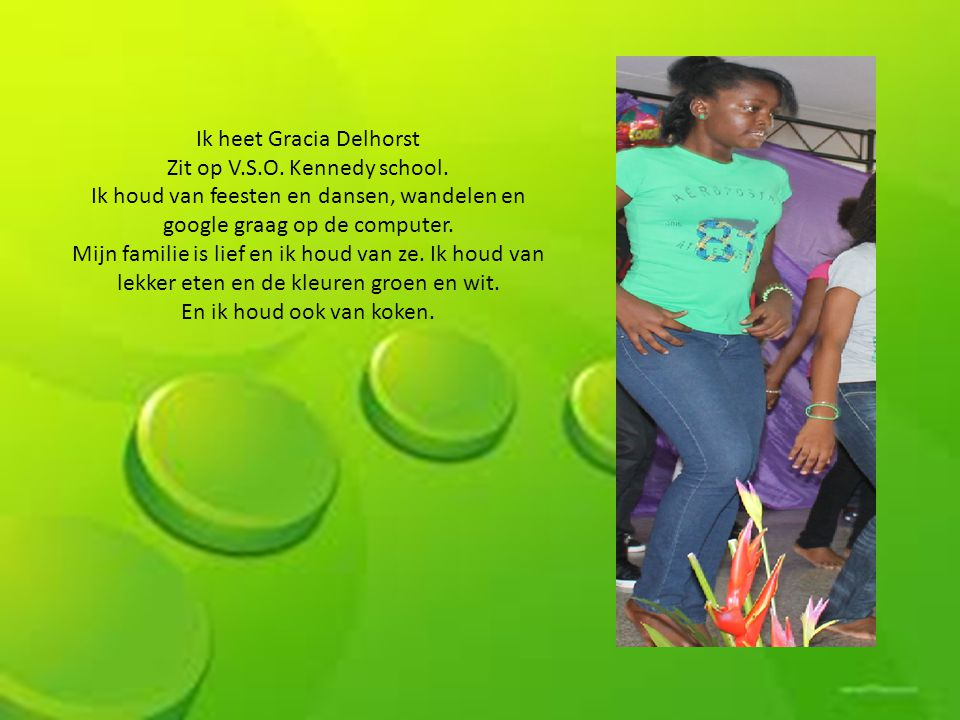 Ik heet Gracia Delhorst Zit op V.S.O. Kennedy school.