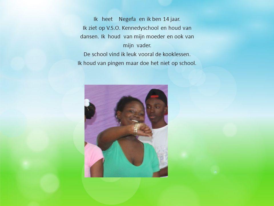 Ik heet Negefa en ik ben 14 jaar. Ik ziet op V. S. O