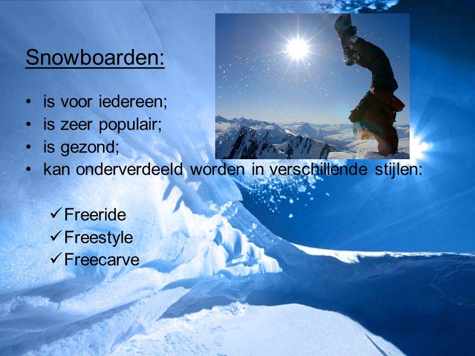 Snowboarden: is voor iedereen; is zeer populair; is gezond;