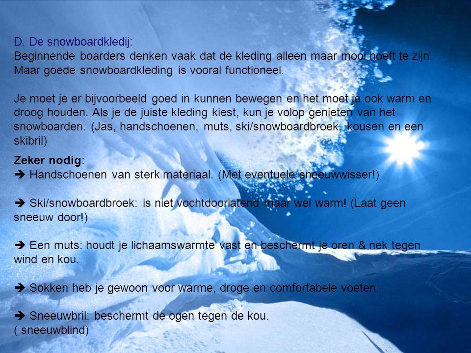 D. De snowboardkledij: