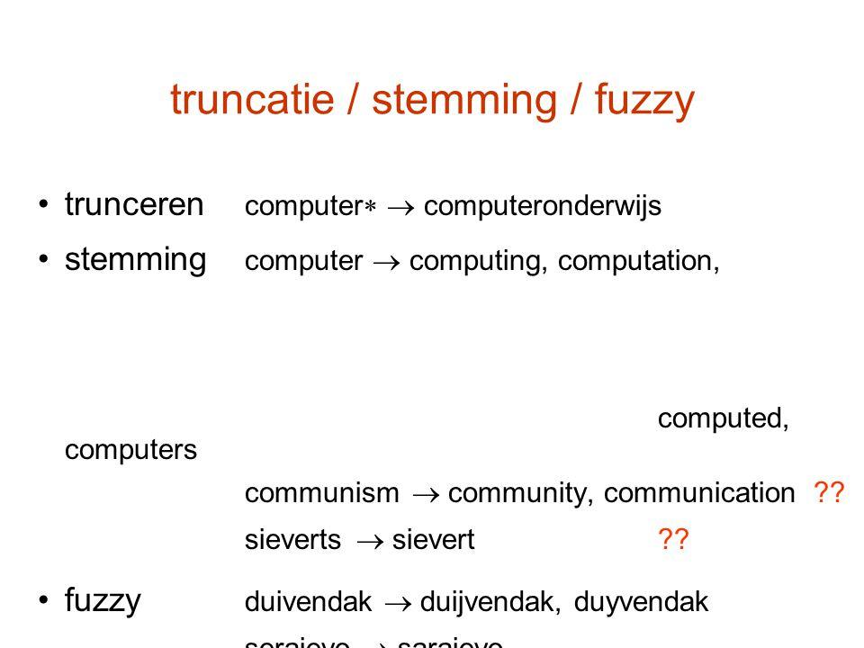 truncatie / stemming / fuzzy