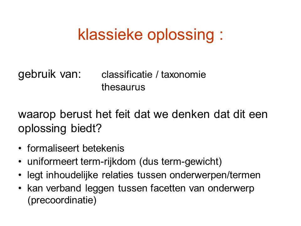 klassieke oplossing : gebruik van: classificatie / taxonomie
