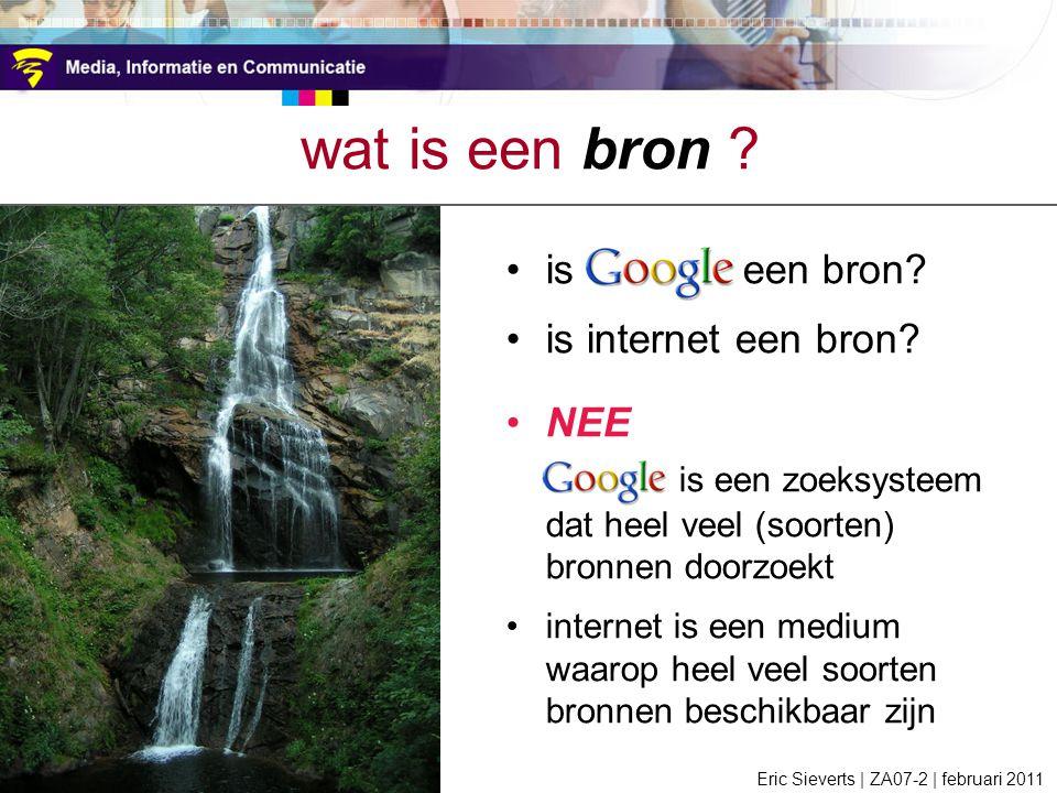 wat is een bron is Google een bron is internet een bron NEE. Google is een zoeksysteem dat heel veel (soorten) bronnen doorzoekt.
