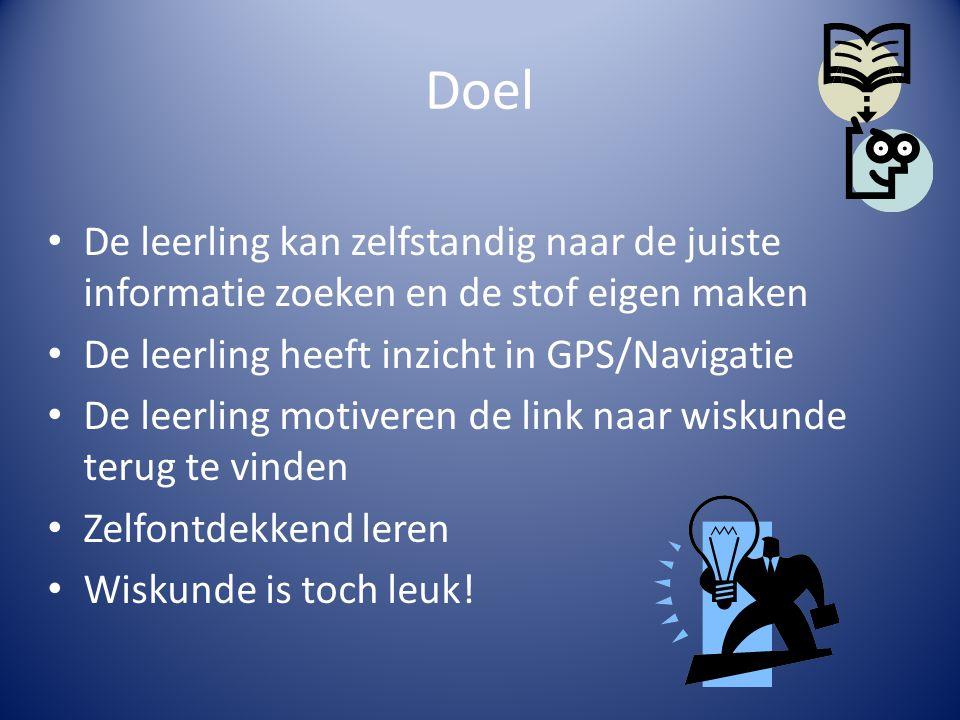 Doel De leerling kan zelfstandig naar de juiste informatie zoeken en de stof eigen maken. De leerling heeft inzicht in GPS/Navigatie.