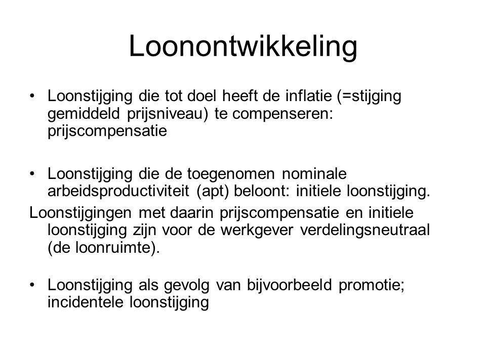 Loonontwikkeling Loonstijging die tot doel heeft de inflatie (=stijging gemiddeld prijsniveau) te compenseren: prijscompensatie.