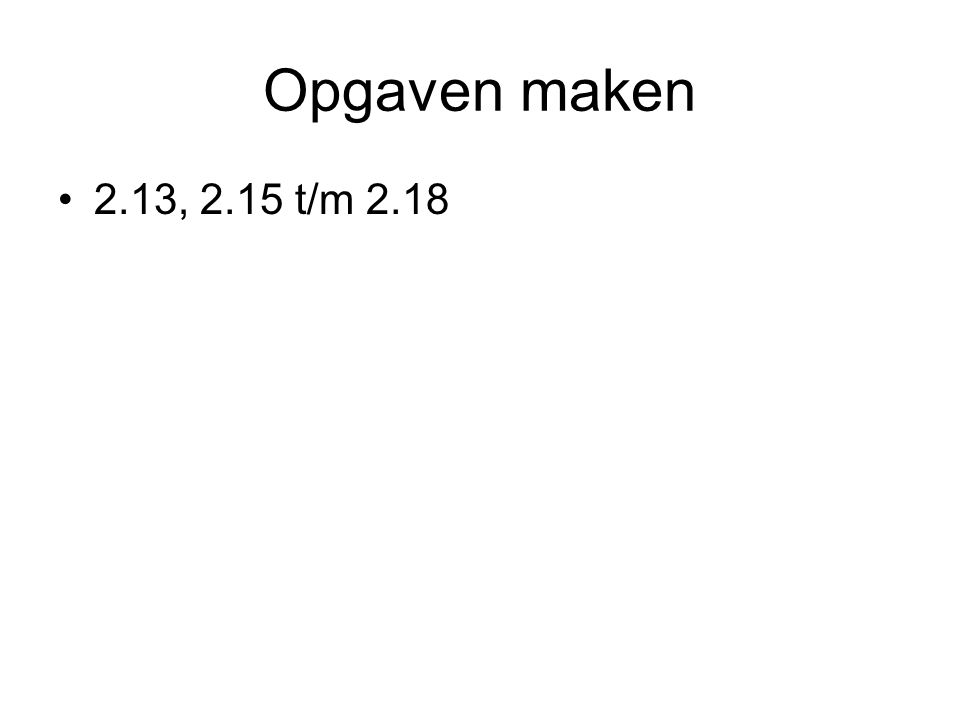 Opgaven maken 2.13, 2.15 t/m 2.18