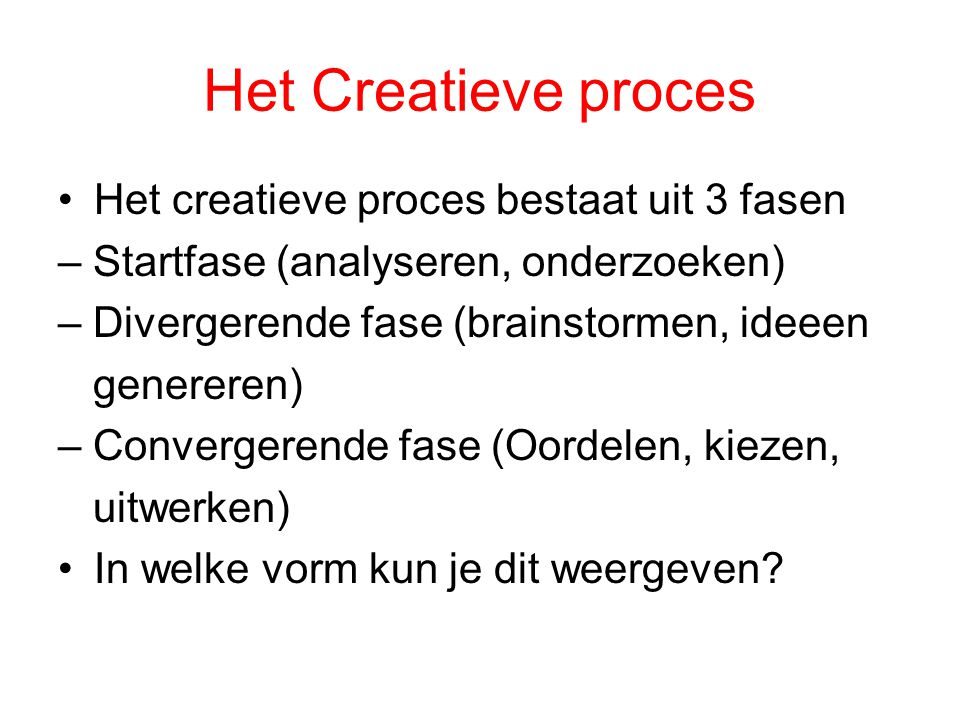 Het Creatieve proces Het creatieve proces bestaat uit 3 fasen