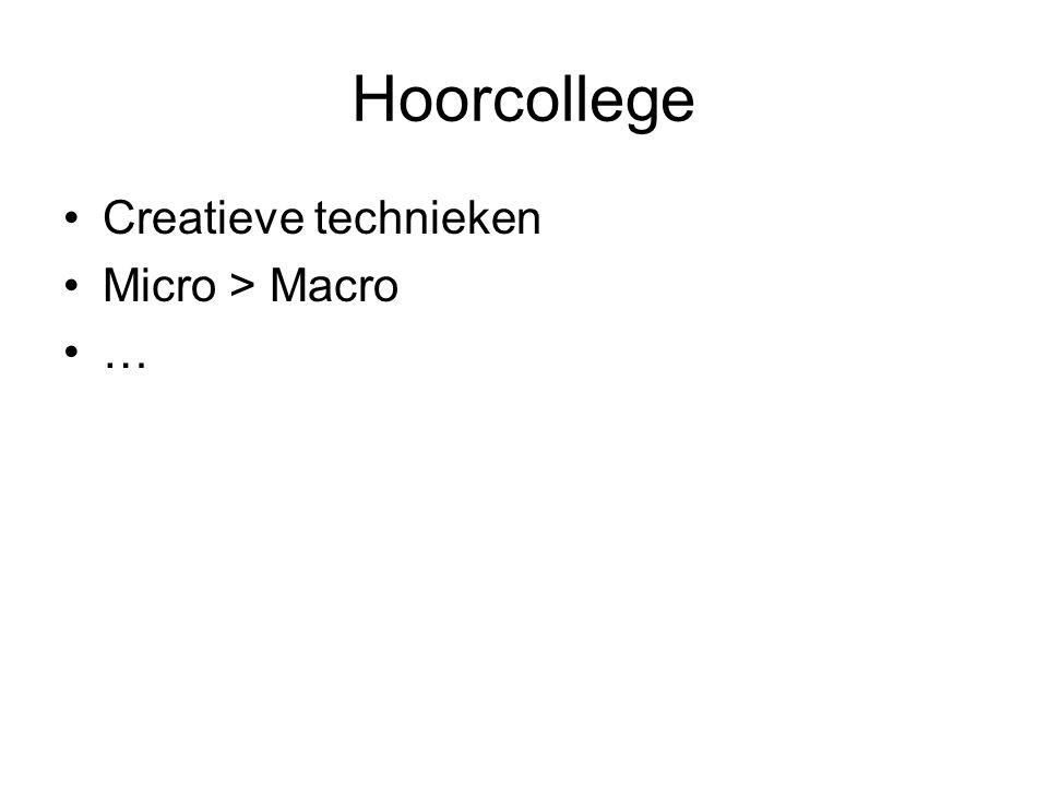 Hoorcollege Creatieve technieken Micro > Macro …