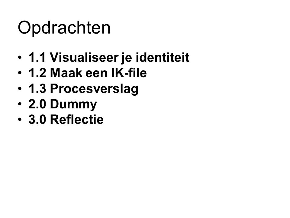 Opdrachten 1.1 Visualiseer je identiteit 1.2 Maak een IK-file