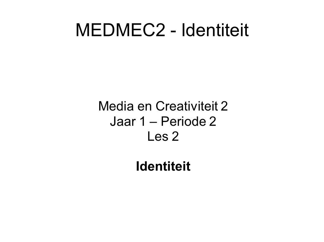 Media en Creativiteit 2 Jaar 1 – Periode 2 Les 2 Identiteit