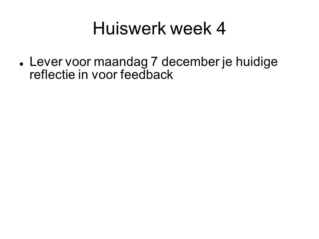 Huiswerk week 4 Lever voor maandag 7 december je huidige reflectie in voor feedback